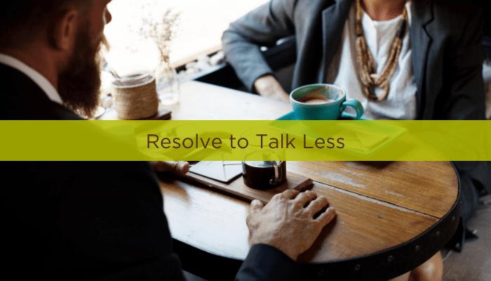 Resolve to Talk Less