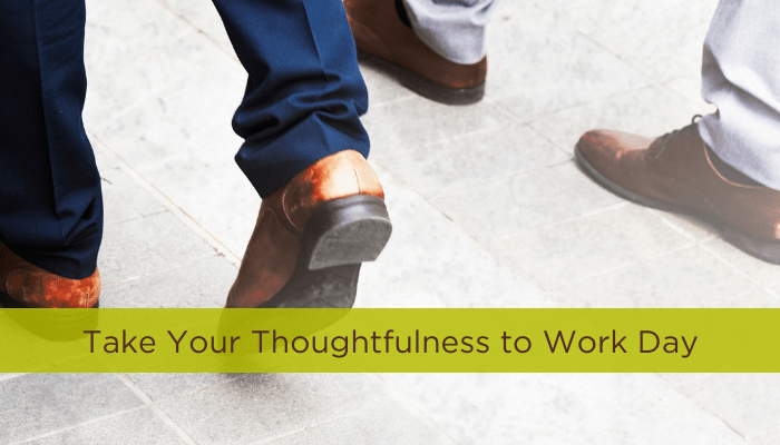 Take Your Thoughtfulness to Work Day
